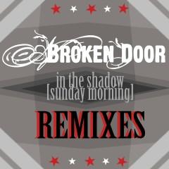 In The Shadow (Sunday Morning) [Remixes] - Broken Door