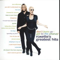 Don't Bore Us - Get to the Chorus! Roxette's Greatest Hits - Roxette