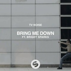 Bring Me Down (feat. Bright Sparks) - TV Noise, Bright Sparks