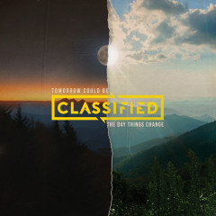Tomorrow Could Be the Day Things Change - Classified