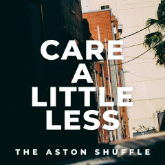 Care A Little Less - The Aston Shuffle