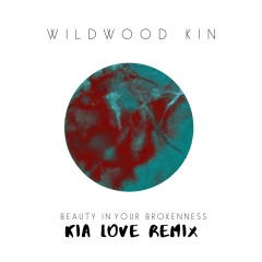 Beauty in Your Brokenness (Kia Love Remix) - Wildwood Kin
