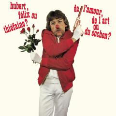 De l'amour, de l'art ou du cochon ? (Remastered) - Hubert-Félix Thíefaine