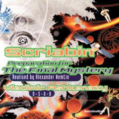 Scriabin-Nemtin: Preparation for the Final Mystery - Various Artists, Ernst Senff Chor, St.Petersburg Chamber Choir, Deutsches Symphonie-Orchester Berlin, Vladimir Ashkenazy