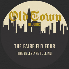 The Bells Are Tolling: The Old Town Single - The Fairfield Four