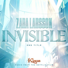 Invisible (End Title from Klaus) - Zara Larsson