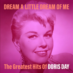 Dream a Little Dream of Me: The Greatest Hits of Doris Day - Doris Day