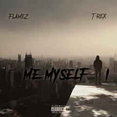Me, Myself & I (Single) - ThaRealFlamez, T-Rex