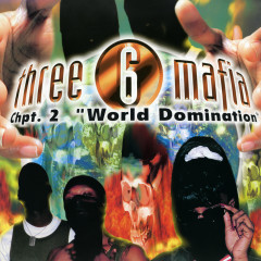 Chapter 2: World Domination - Three 6 Mafia