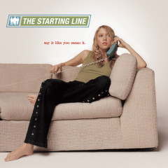 Say It Like You Mean It - The Starting Line