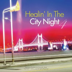 Healin' In The City Night. 4 - Captain BackPack, SoulChef, Elijah Nang, SoundStream, DJ Ezasscul
