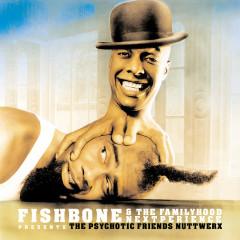 Fishbone & The Familyhood Nextperience Presents The Psychotic Friends Nuttwerx - Fishbone