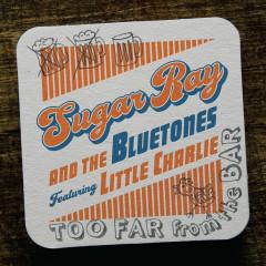 Too Far from the Bar - Little Charlie Baty, Sugar Ray & The Bluetones
