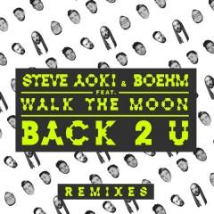 Back 2 U (Remixes) - Steve Aoki, Boehm, Walk The Moon