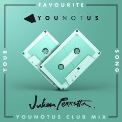 Your Favourite Song (YouNotUs Club Mix) - YOUNOTUS, Julian Perretta