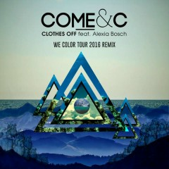 Clothes Off (feat. Alexia Bosch) [We Color Tour 2016 Remix] - Come & C