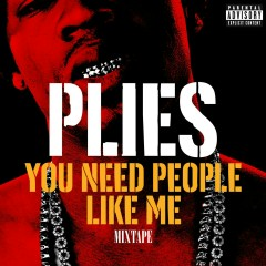 You Need People like Me 1 - Plies