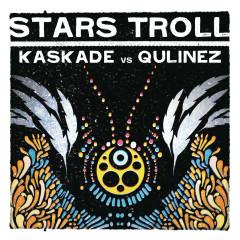 Stars Troll - Kaskade, Qulinez