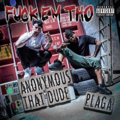 Fuck Em Tho - Plaga, Anonymous That Dude