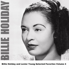 Billie Holiday and Lester Young Selected Favorites Volume 4 - Billie Holiday, Lester Young