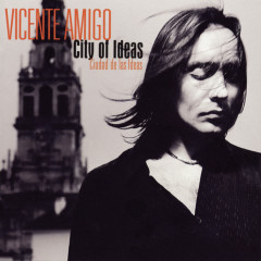 Ciudad de las Ideas (City of Ideas) - Vicente Amigo