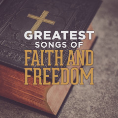 Greatest Songs of Faith and Freedom