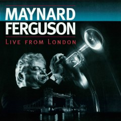 Live from London (Live at Ronnie Scott's Jazz Club, 1994) - Maynard Ferguson