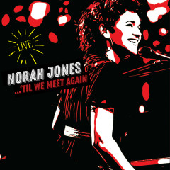 'Til We Meet Again (Live) - Norah Jones