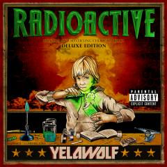 Radioactive (Deluxe Explicit Version) - Yelawolf