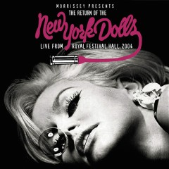 Morrissey Presents the Return of The New York Dolls (Live from Royal Festival Hall 2004) - New York Dolls