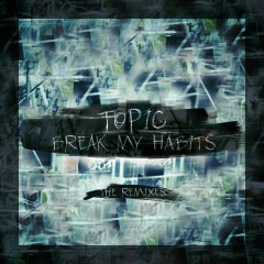 Break My Habits (The Remixes) - Topic