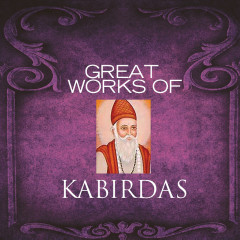 Great Works Of Kabir - Various Artists