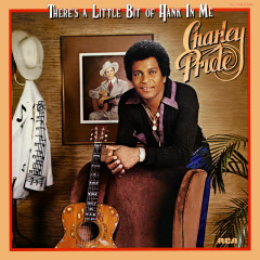 There's a Little Bit of Hank In Me - Charley Pride