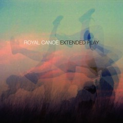 Extended Play - Royal Canoe