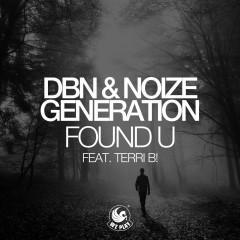 Found U (feat. Terri B!) - DBN, Noize Generation, Terri B!