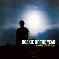 Having To Let Go - Rookie Of The Year