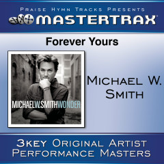 Forever Yours [Performance Tracks] - Michael W. Smith