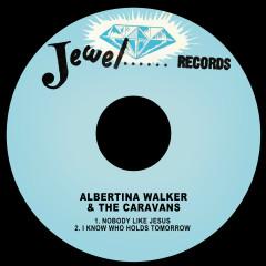 Nobody Like Jesus - Albertina Walker, The Caravans