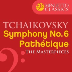 The Masterpieces - Tchaikovsky: Symphony No. 6 in B Minor, Op. 74