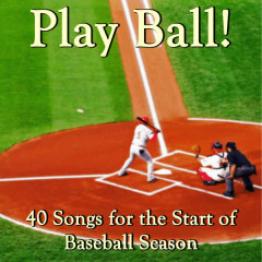 Play Ball! 40 Songs for the Start of Baseball Season - Various Artists