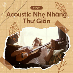 Acoustic Nhẹ Nhàng Thư Giãn - Various Artists