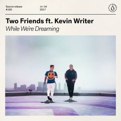 While We're Dreaming (feat. Kevin Writer) - Two Friends, Kevin Writer