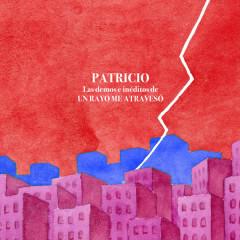 Las Demos e Inéditos de un Rayo Me Atravesó - Patricio
