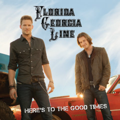 Here's To The Good Times - Florida Georgia Line