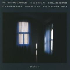 Dmitri Shostakovich, Paul Chihara, Linda Bouchard - Kim Kashkashian, Robert Levin, Robyn Schulkowsky