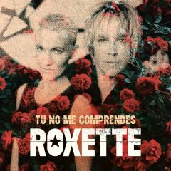 Tu No Me Comprendes (You Don ́t Understand Me) - Roxette