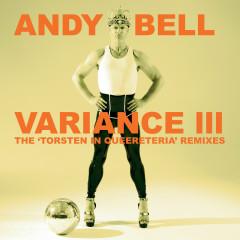 Variance III: The 'Torsten In Queereteria' Remixes - Andy Bell