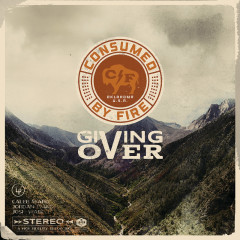 Giving Over - Consumed By Fire