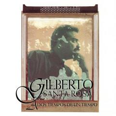A Dos Tiempos de un Tiempo - Gilberto Santa Rosa