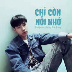 Chỉ Còn Nỗi Nhớ (Single) - Hoàng Kim Trung
